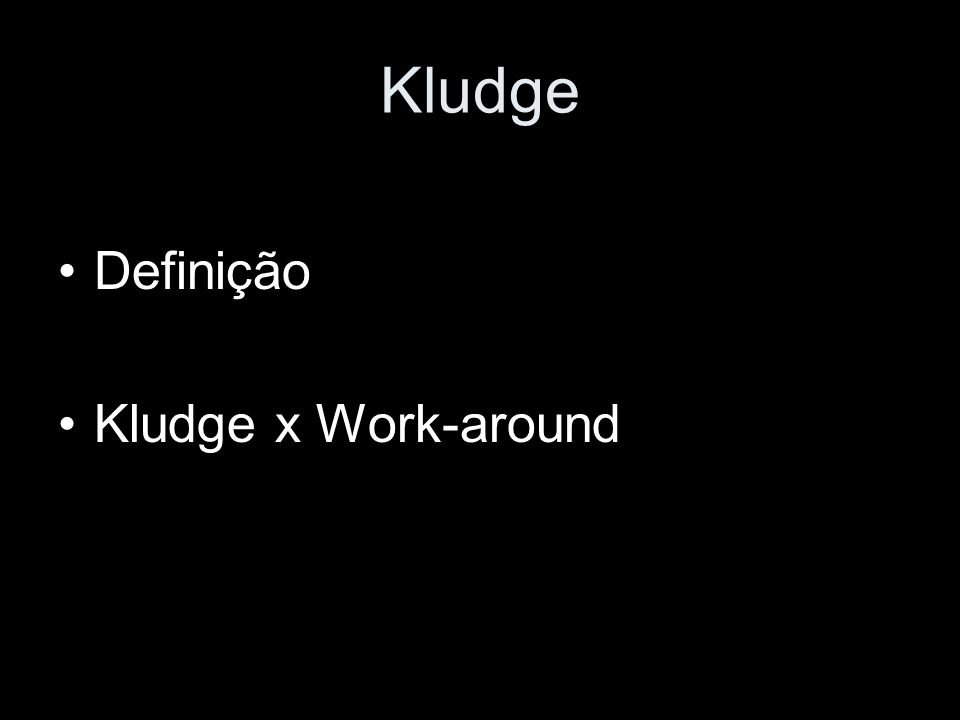 Kludge Definição Kludge x Work-around