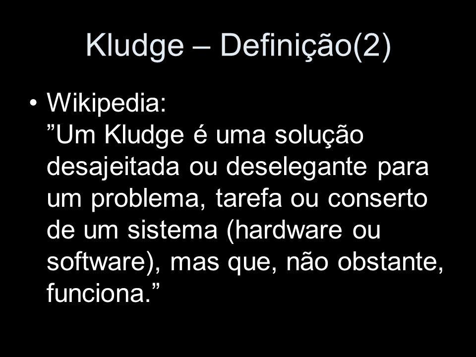 Kludge – Definição(2) Wikipedia: Um Kludge é uma solução desajeitada ou deselegante para um problema, tarefa ou conserto de um sistema (hardware ou so