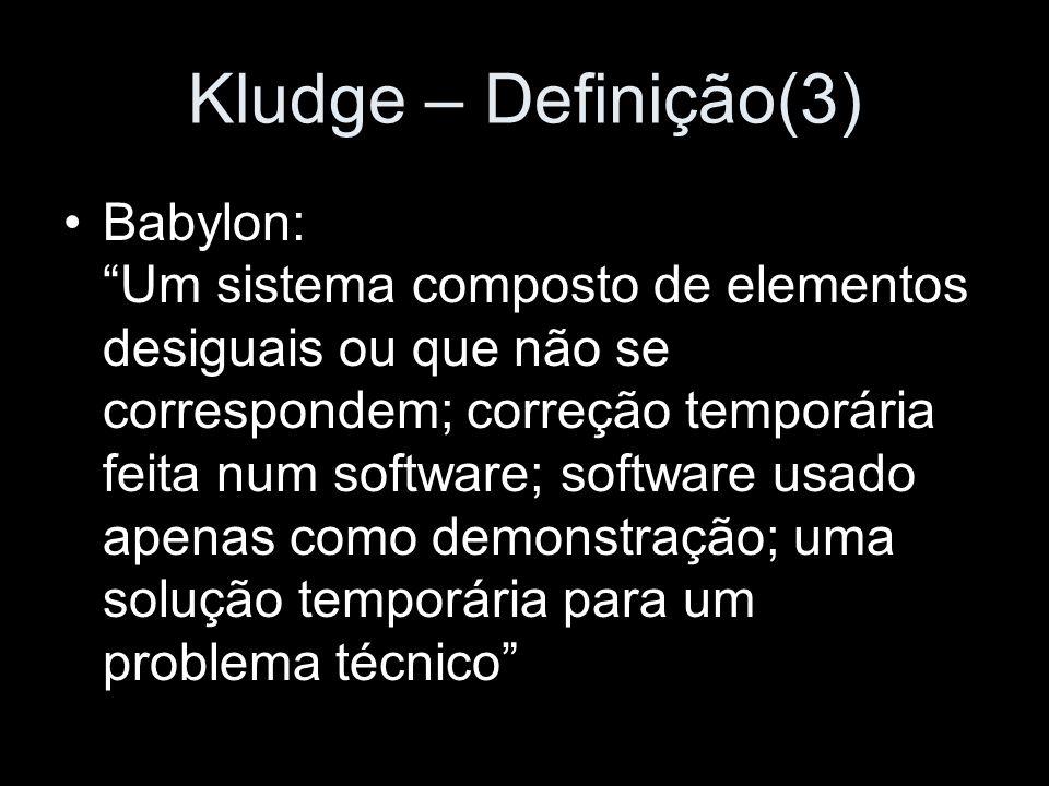 Kludge – Definição(3) Babylon: Um sistema composto de elementos desiguais ou que não se correspondem; correção temporária feita num software; software