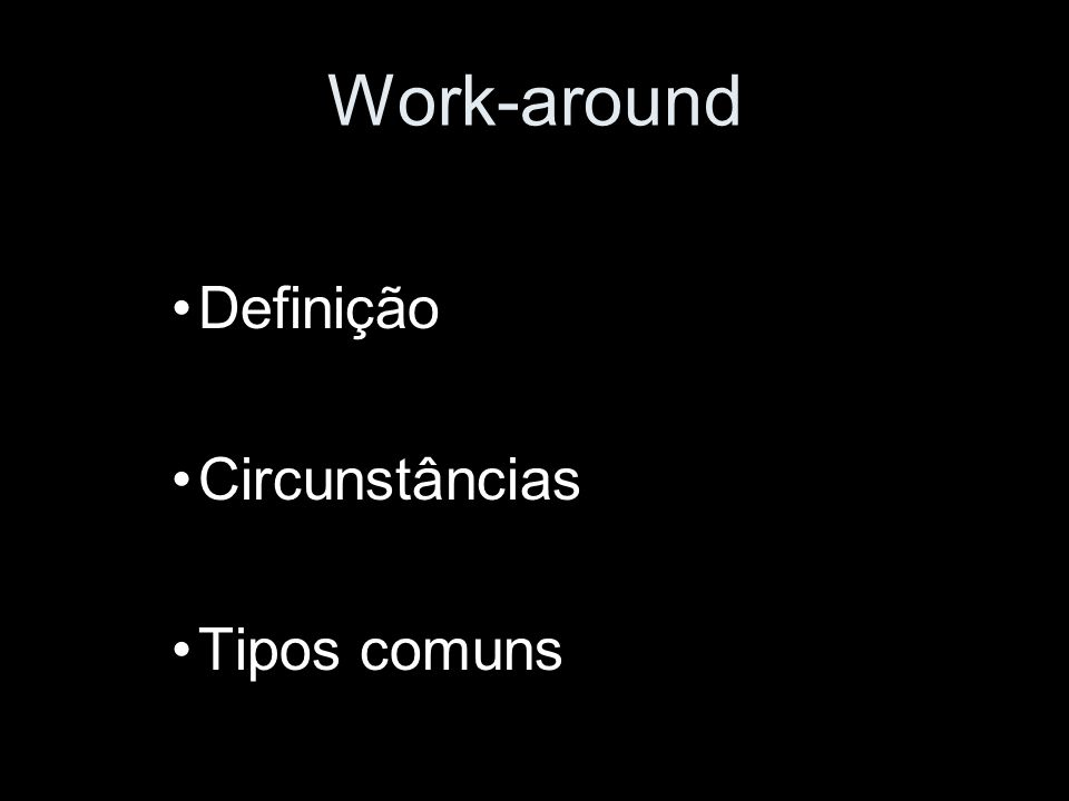 Work-around - Definição Netpedia: Uma tática empregada para realizar uma tarefa, apesar da existência de um bug (erro) ou de outra inadequação do software ou hardware, sem, na realidade, consertar o problema existente.