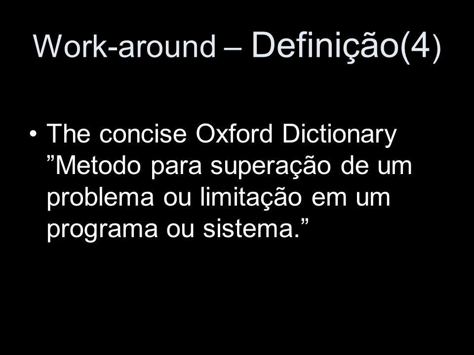 Work-around – Definição(5) Quando um caminho para nosso objetivo é bloqueado, usa-se o seu próprio conhecimento para criar um caminho alternativo para aquele objetivo.