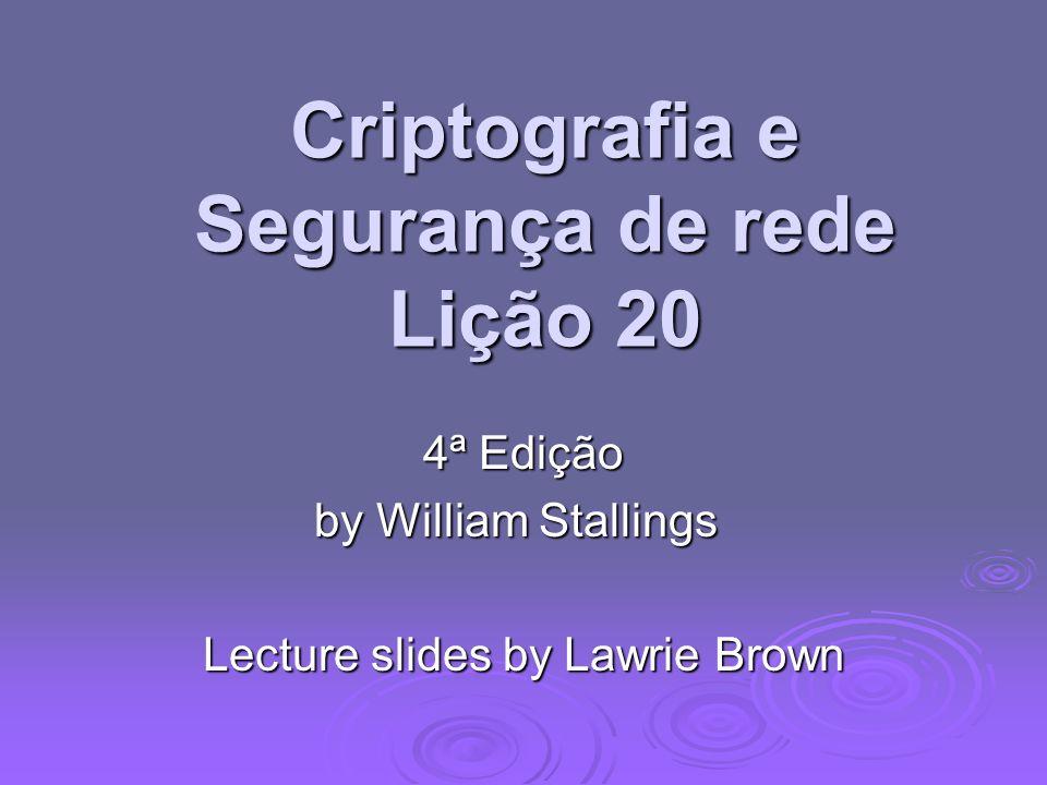 Criptografia e Segurança de rede Lição 20 4ª Edição by William Stallings Lecture slides by Lawrie Brown