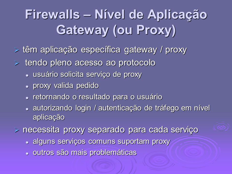Firewalls – Nível de Aplicação Gateway (ou Proxy) têm aplicação específica gateway / proxy têm aplicação específica gateway / proxy tendo pleno acesso