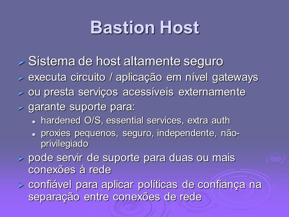 Bastion Host Sistema de host altamente seguro Sistema de host altamente seguro executa circuito / aplicação em nível gateways executa circuito / aplic