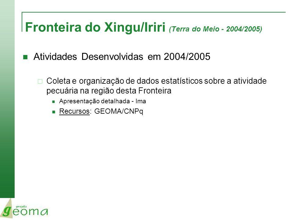Fronteira do Xingu/Iriri (Terra do Meio - 2004/2005) Atividades Desenvolvidas em 2004/2005 Coleta e organização de dados estatísticos sobre a atividad