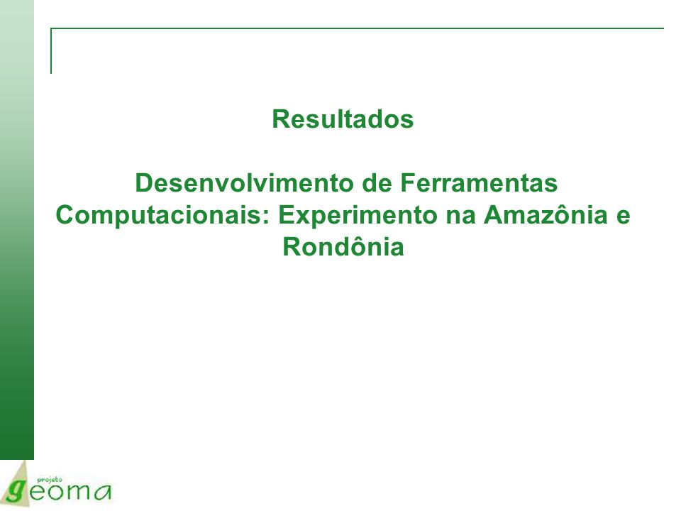 Resultados Desenvolvimento de Ferramentas Computacionais: Experimento na Amazônia e Rondônia