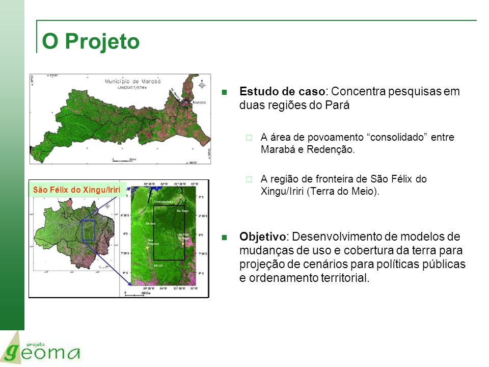 O Projeto Estudo de caso: Concentra pesquisas em duas regiões do Pará A área de povoamento consolidado entre Marabá e Redenção. A região de fronteira