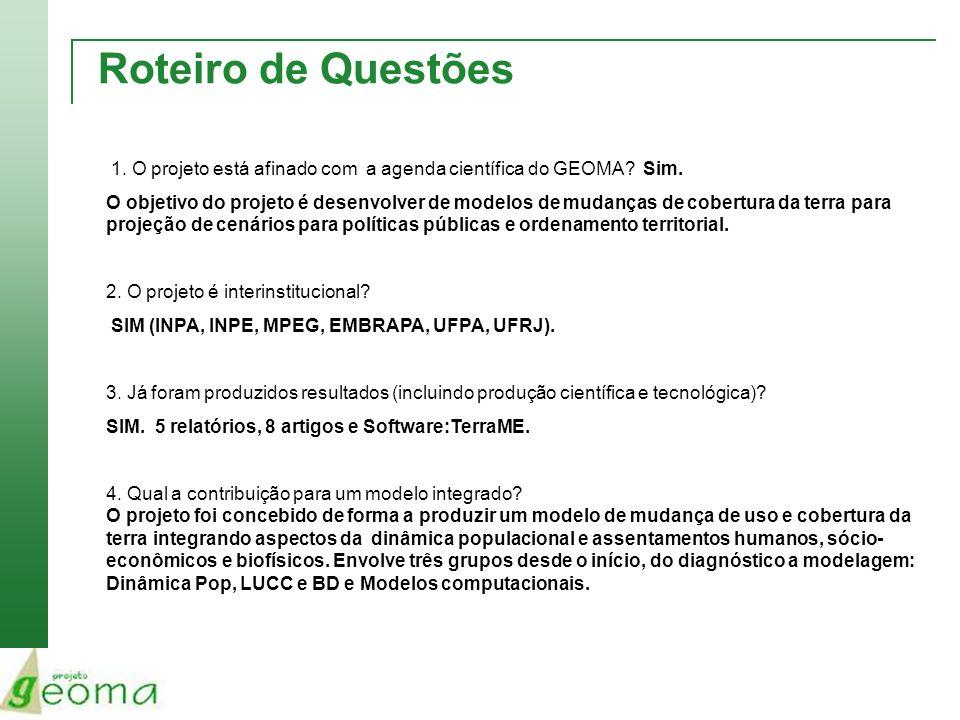 Roteiro de Questões 1. O projeto está afinado com a agenda científica do GEOMA? Sim. O objetivo do projeto é desenvolver de modelos de mudanças de cob