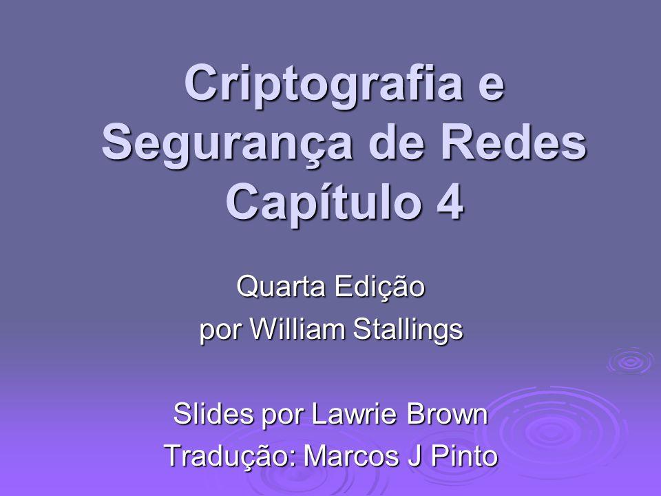 Criptografia e Segurança de Redes Capítulo 4 Quarta Edição por William Stallings Slides por Lawrie Brown Tradução: Marcos J Pinto