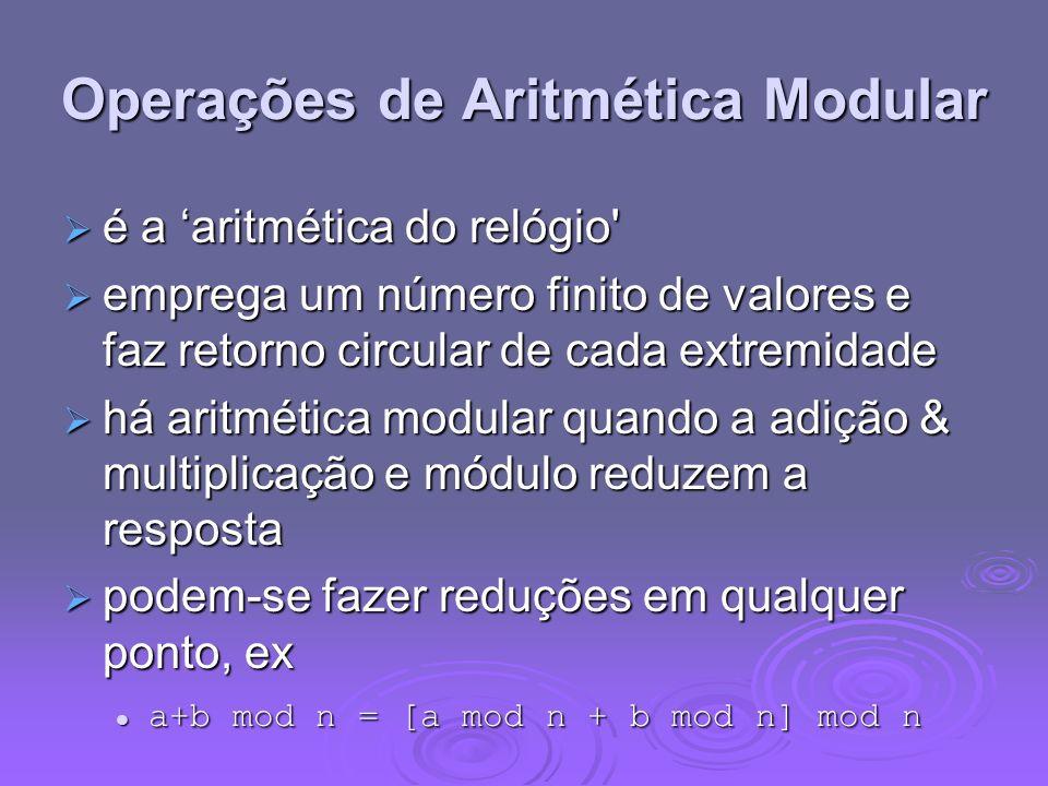 Operações de Aritmética Modular é a aritmética do relógio' é a aritmética do relógio' emprega um número finito de valores e faz retorno circular de ca