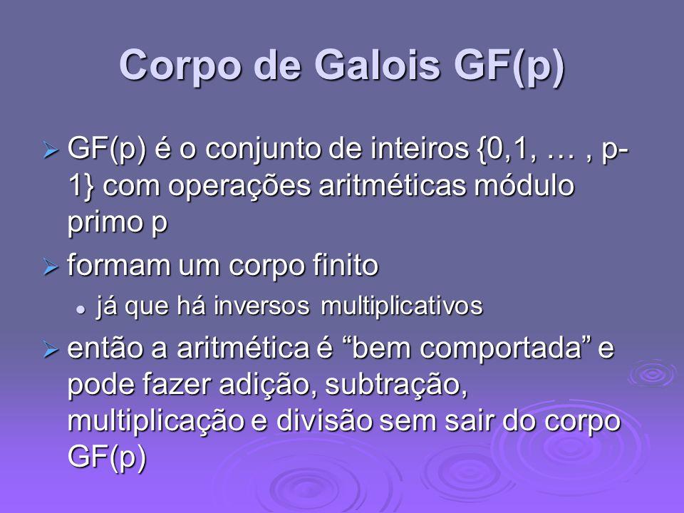 Corpo de Galois GF(p) GF(p) é o conjunto de inteiros {0,1, …, p- 1} com operações aritméticas módulo primo p GF(p) é o conjunto de inteiros {0,1, …, p