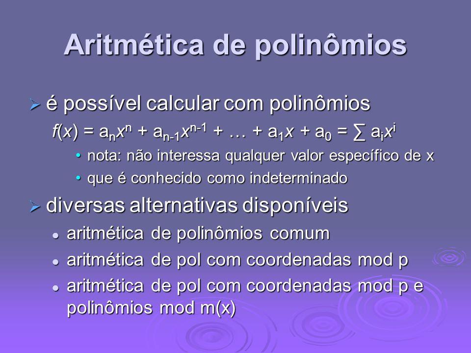 Aritmética de polinômios é possível calcular com polinômios é possível calcular com polinômios f(x) = a n x n + a n-1 x n-1 + … + a 1 x + a 0 = a i x