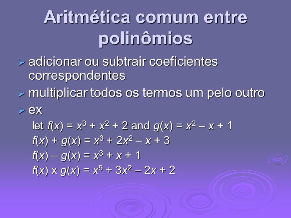 Aritmética comum entre polinômios adicionar ou subtrair coeficientes correspondentes adicionar ou subtrair coeficientes correspondentes multiplicar to