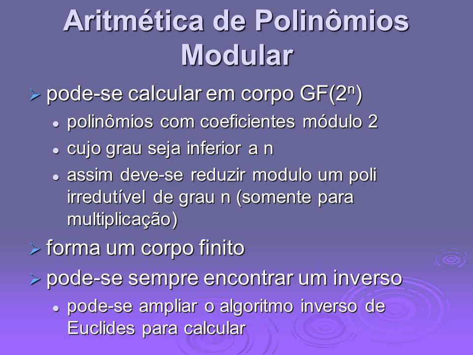 Aritmética de Polinômios Modular pode-se calcular em corpo GF(2 n ) pode-se calcular em corpo GF(2 n ) polinômios com coeficientes módulo 2 polinômios