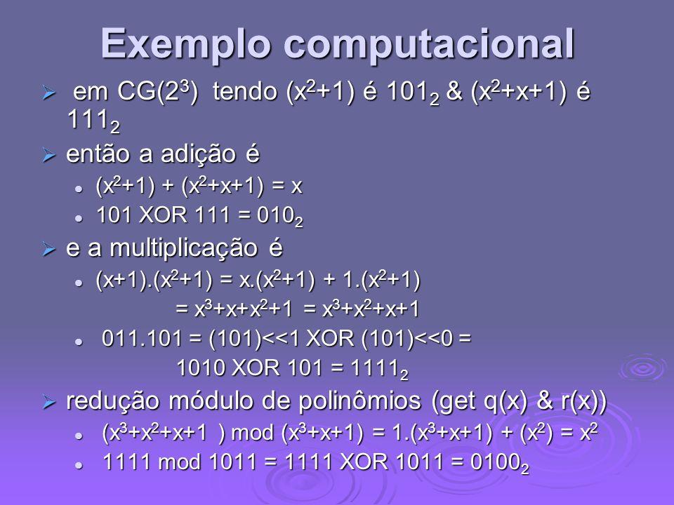 Exemplo computacional em CG(2 3 ) tendo (x 2 +1) é 101 2 & (x 2 +x+1) é 111 2 em CG(2 3 ) tendo (x 2 +1) é 101 2 & (x 2 +x+1) é 111 2 então a adição é