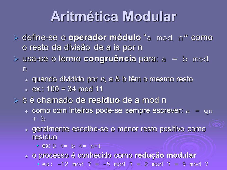 Aritmética Modular define-se o operador módulo a mod n como o resto da divisão de a is por n define-se o operador módulo a mod n como o resto da divis