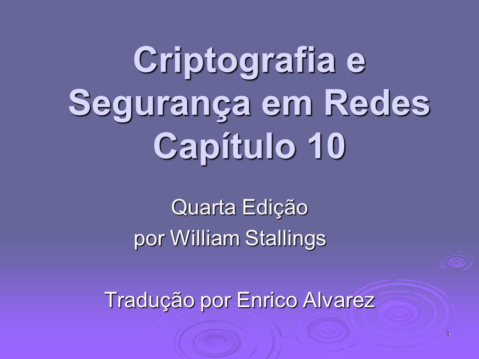 1 Criptografia e Segurança em Redes Capítulo 10 Quarta Edição por William Stallings Tradução por Enrico Alvarez