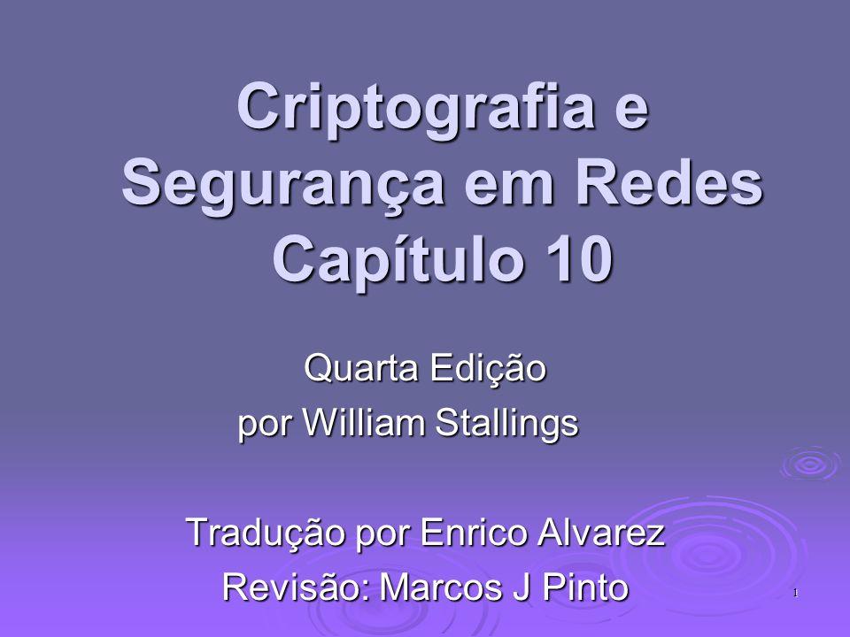 1 Criptografia e Segurança em Redes Capítulo 10 Quarta Edição por William Stallings Tradução por Enrico Alvarez Revisão: Marcos J Pinto