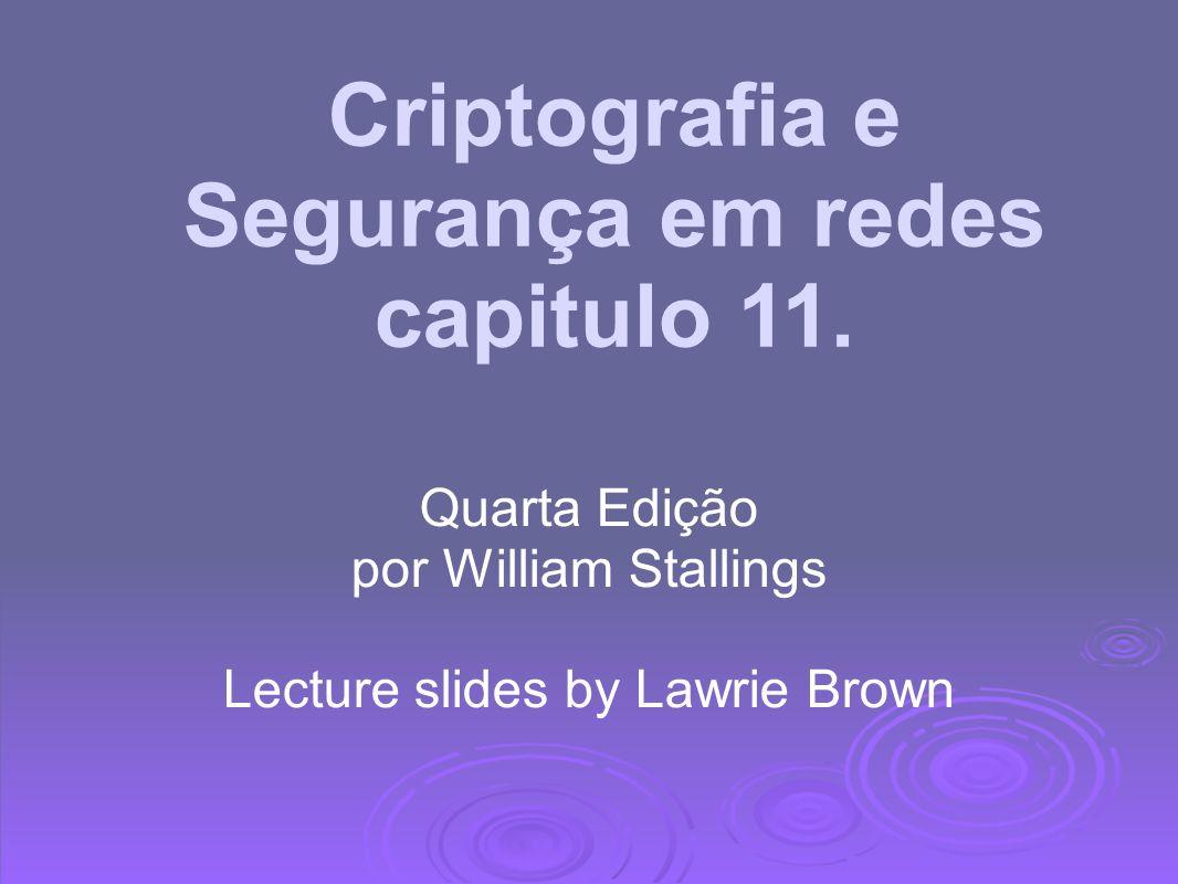 Criptografia e Segurança em redes capitulo 11. Quarta Edição por William Stallings Lecture slides by Lawrie Brown