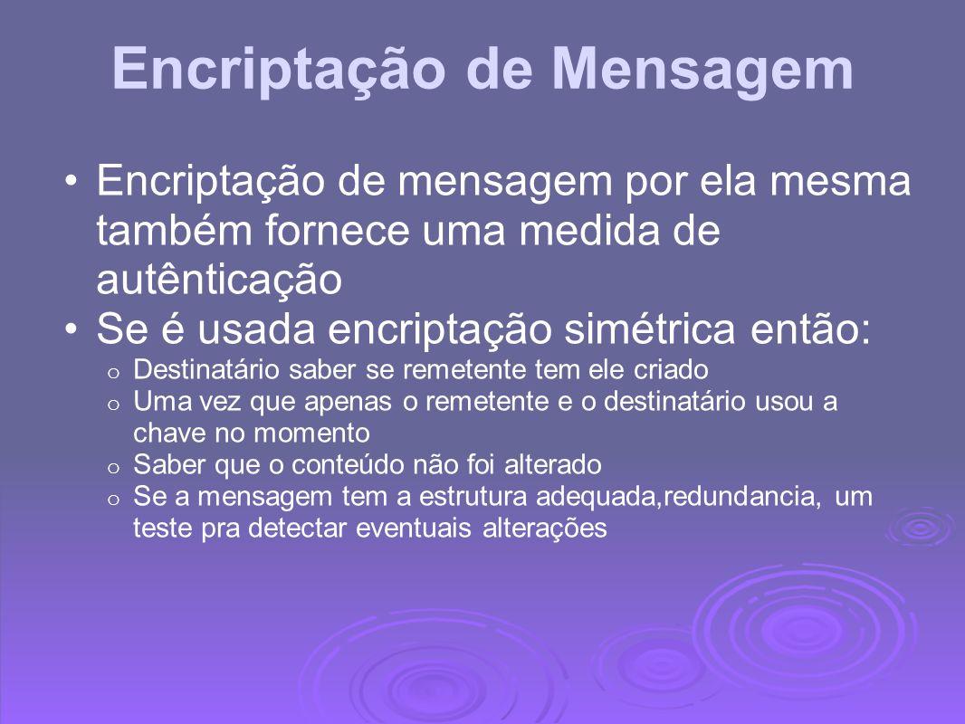 Encriptação de mensagem Se chave pública de encriptção é usada: o Encriptação não fornece nenhuma confiança ao rementente o Desde então ninguem sabe o potencial das chaves públicas.