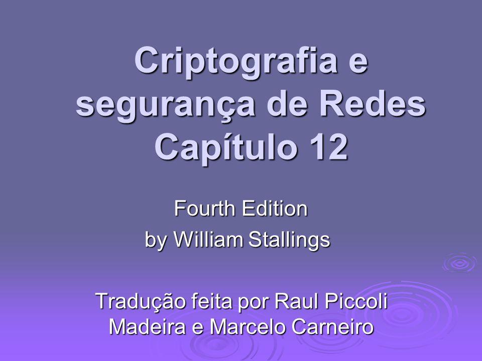 Criptografia e segurança de Redes Capítulo 12 Fourth Edition by William Stallings Tradução feita por Raul Piccoli Madeira e Marcelo Carneiro