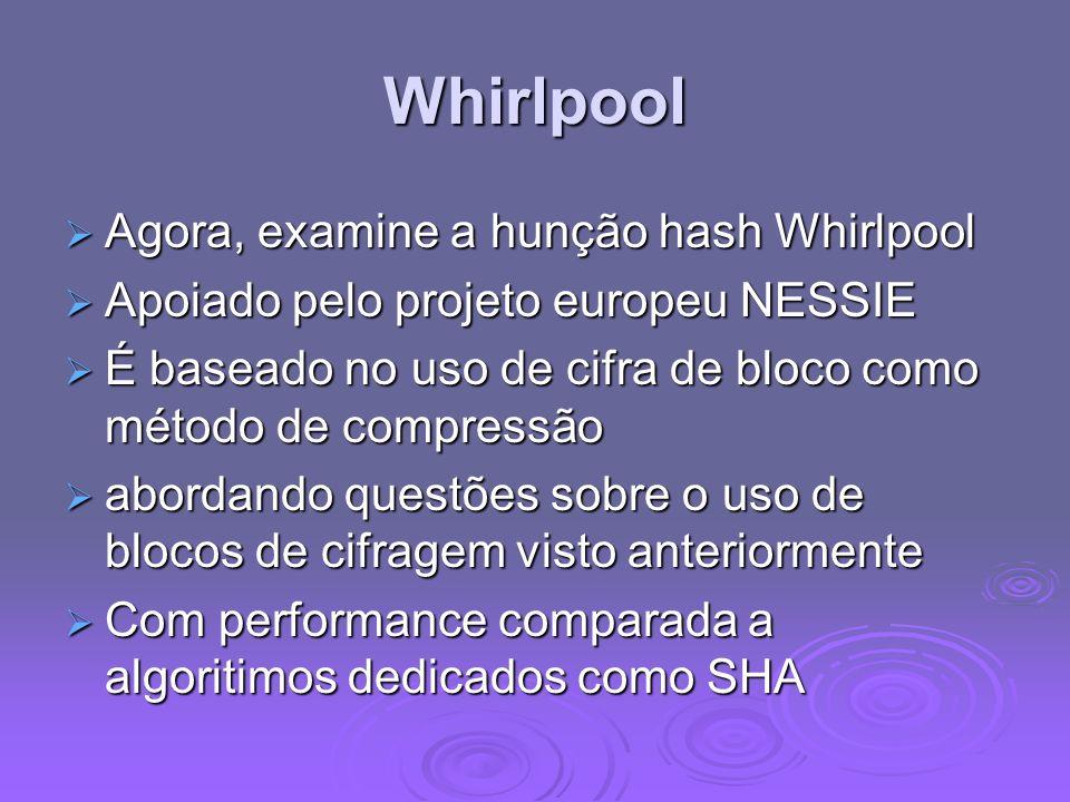 Whirlpool Agora, examine a hunção hash Whirlpool Agora, examine a hunção hash Whirlpool Apoiado pelo projeto europeu NESSIE Apoiado pelo projeto europ