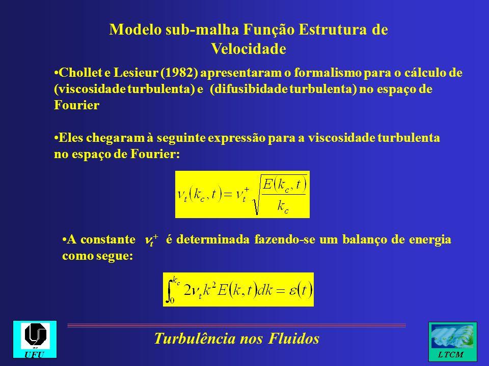 Modelo sub-malha Função Estrutura de Velocidade Chollet e Lesieur (1982) apresentaram o formalismo para o cálculo de (viscosidade turbulenta) e (difus