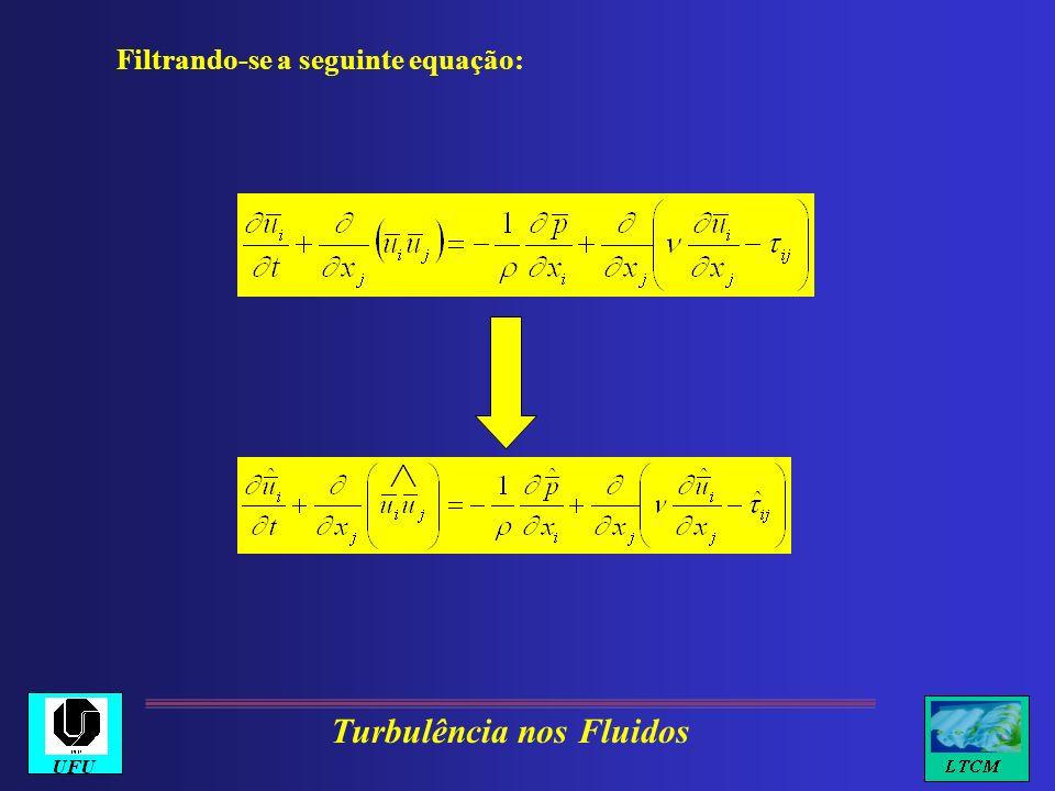 Filtrando-se a seguinte equação: Turbulência nos Fluidos