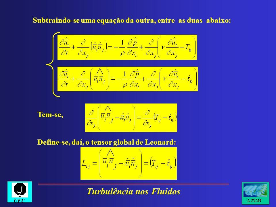 Subtraindo-se uma equação da outra, entre as duas abaixo: Tem-se, Define-se, daí, o tensor global de Leonard: Turbulência nos Fluidos