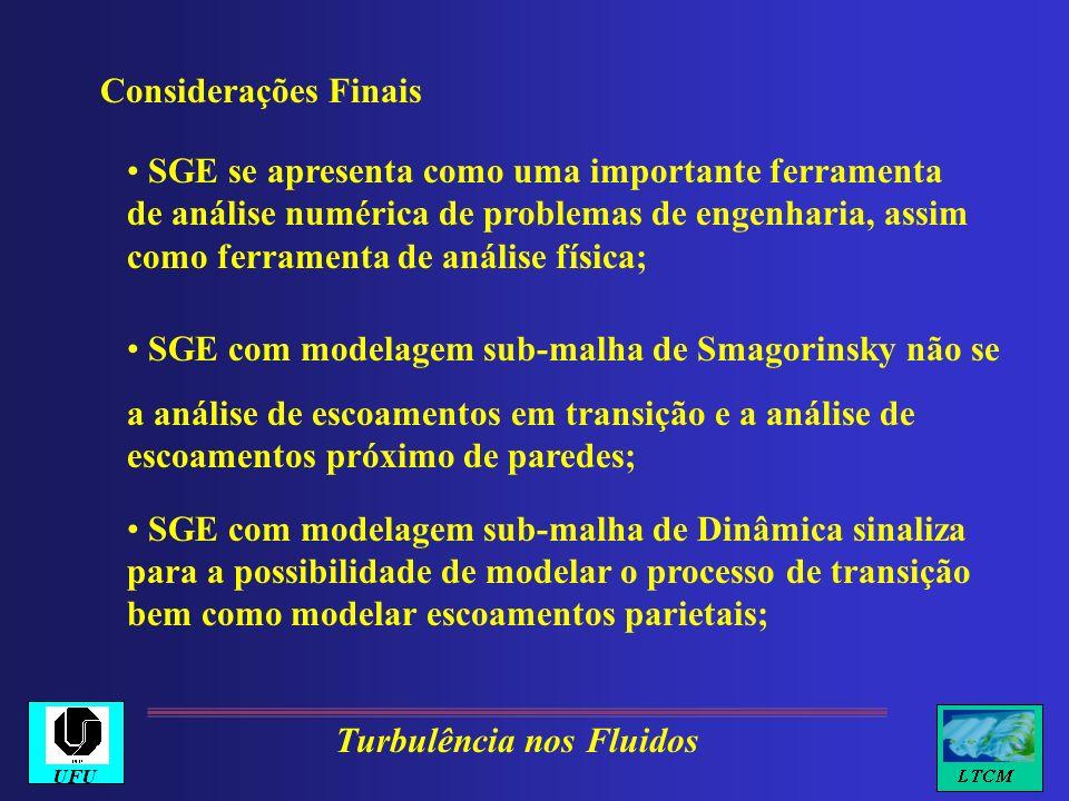 Considerações Finais SGE se apresenta como uma importante ferramenta de análise numérica de problemas de engenharia, assim como ferramenta de análise