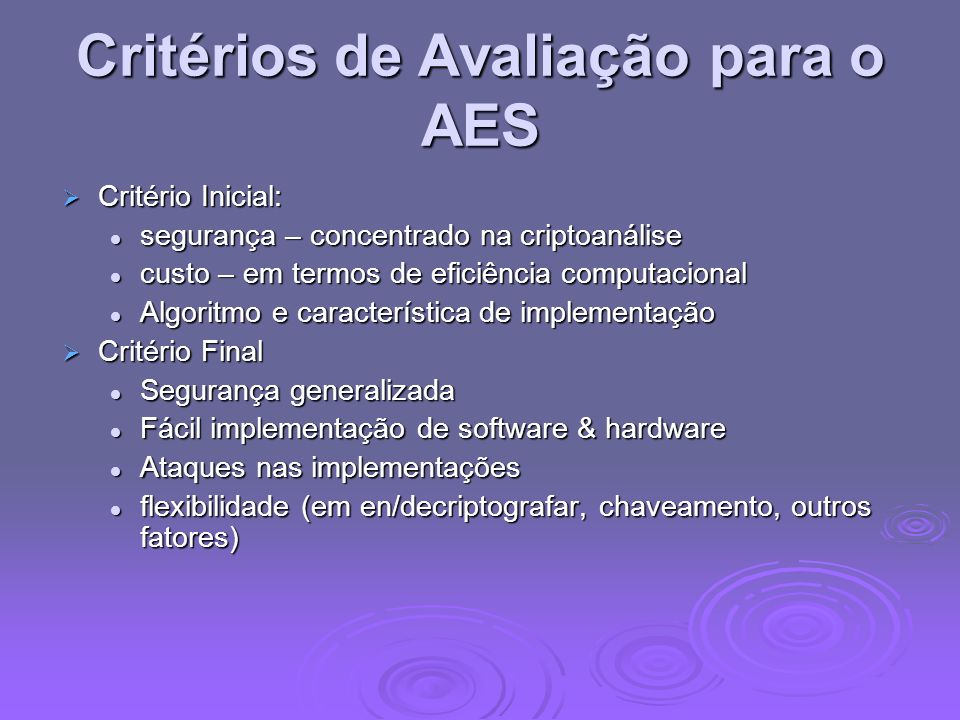 Critérios de Avaliação para o AES Critério Inicial: Critério Inicial: segurança – concentrado na criptoanálise segurança – concentrado na criptoanális