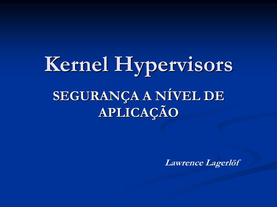 Kernel Hypervisors SEGURANÇA A NÍVEL DE APLICAÇÃO Lawrence Lagerlöf