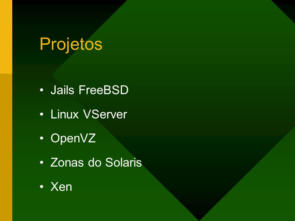 Projetos Jails FreeBSD Linux VServer OpenVZ Zonas do Solaris Xen