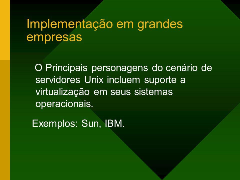 Implementação em grandes empresas O Principais personagens do cenário de servidores Unix incluem suporte a virtualização em seus sistemas operacionais