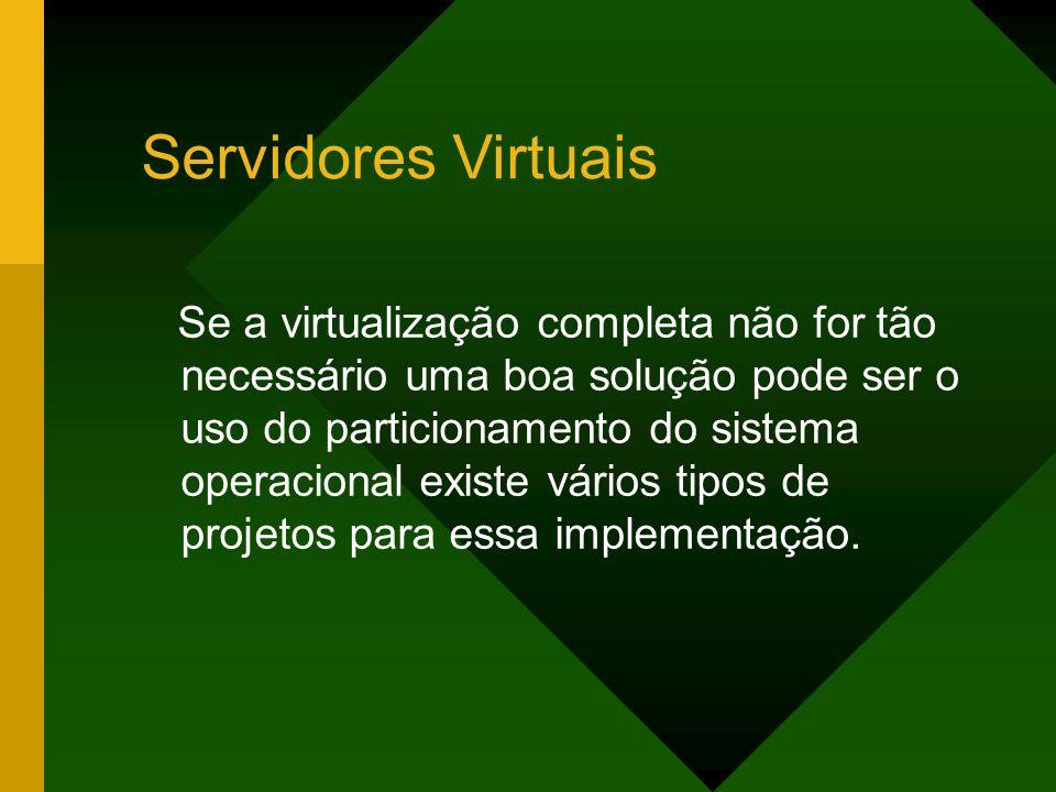 Servidores Virtuais Se a virtualização completa não for tão necessário uma boa solução pode ser o uso do particionamento do sistema operacional existe