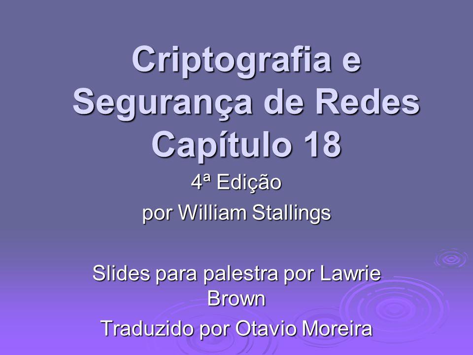 Criptografia e Segurança de Redes Capítulo 18 4ª Edição por William Stallings Slides para palestra por Lawrie Brown Traduzido por Otavio Moreira