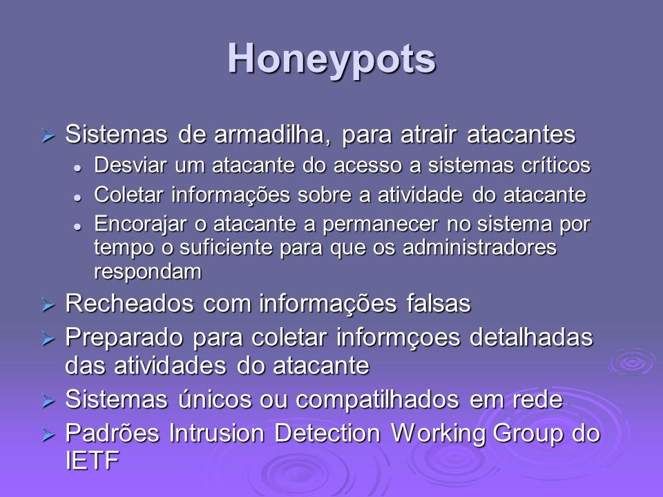Honeypots Sistemas de armadilha, para atrair atacantes Sistemas de armadilha, para atrair atacantes Desviar um atacante do acesso a sistemas críticos