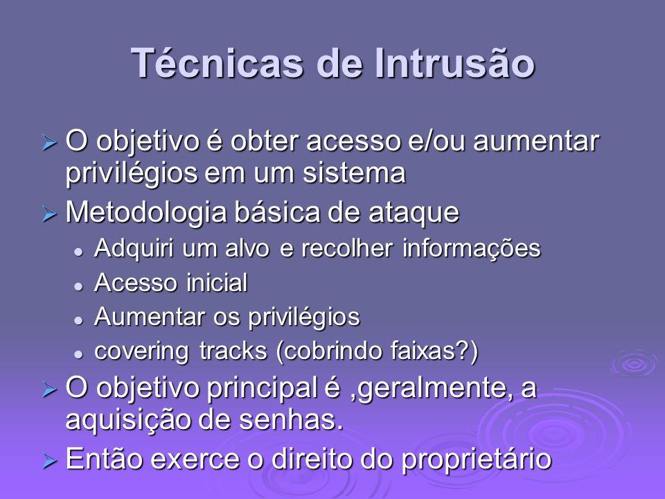 Técnicas de Intrusão O objetivo é obter acesso e/ou aumentar privilégios em um sistema O objetivo é obter acesso e/ou aumentar privilégios em um siste
