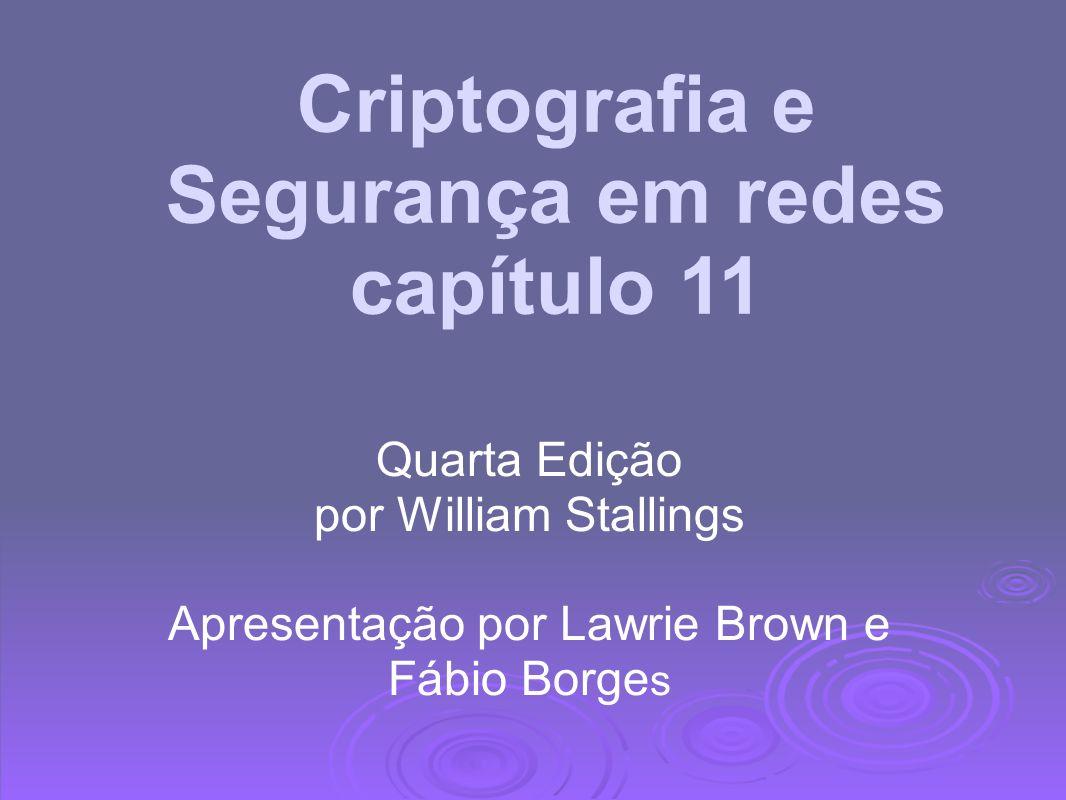 Criptografia e Segurança em redes capítulo 11 Quarta Edição por William Stallings Apresentação por Lawrie Brown e Fábio Borge s
