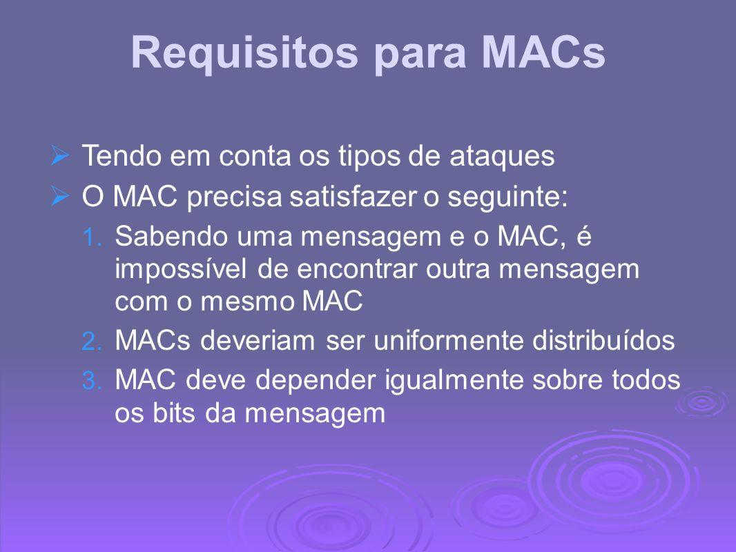 Usando Cifras Simétricas para MACs Pode usar qualquer modo de encadeamento de cifra de bloco e usar o bloco final como um MAC Algoritmo de Autenticação de Dados (DAA) é um método muito usado pelo MAC baseado em DES-CBC o Usando VI=0 e preenchimento de zeros ao final do bloco o Encripta a mensagem usando DES no modo CBC o E envia só o final do bloco como o MAC.
