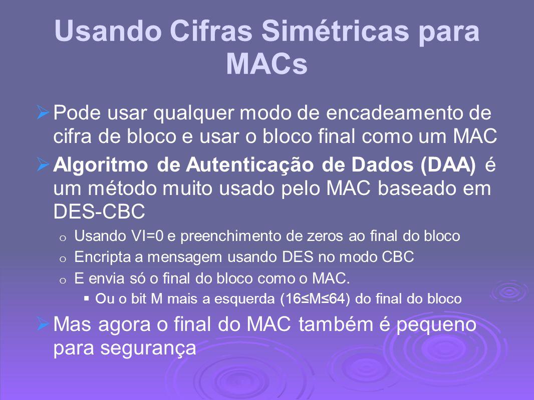 Usando Cifras Simétricas para MACs Pode usar qualquer modo de encadeamento de cifra de bloco e usar o bloco final como um MAC Algoritmo de Autenticaçã