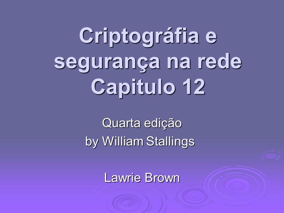 Criptográfia e segurança na rede Capitulo 12 Quarta edição by William Stallings Lawrie Brown