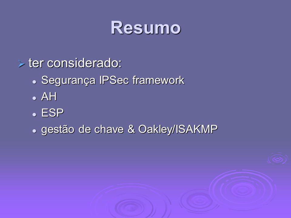 Resumo ter considerado: ter considerado: Segurança IPSec framework Segurança IPSec framework AH AH ESP ESP gestão de chave & Oakley/ISAKMP gestão de c