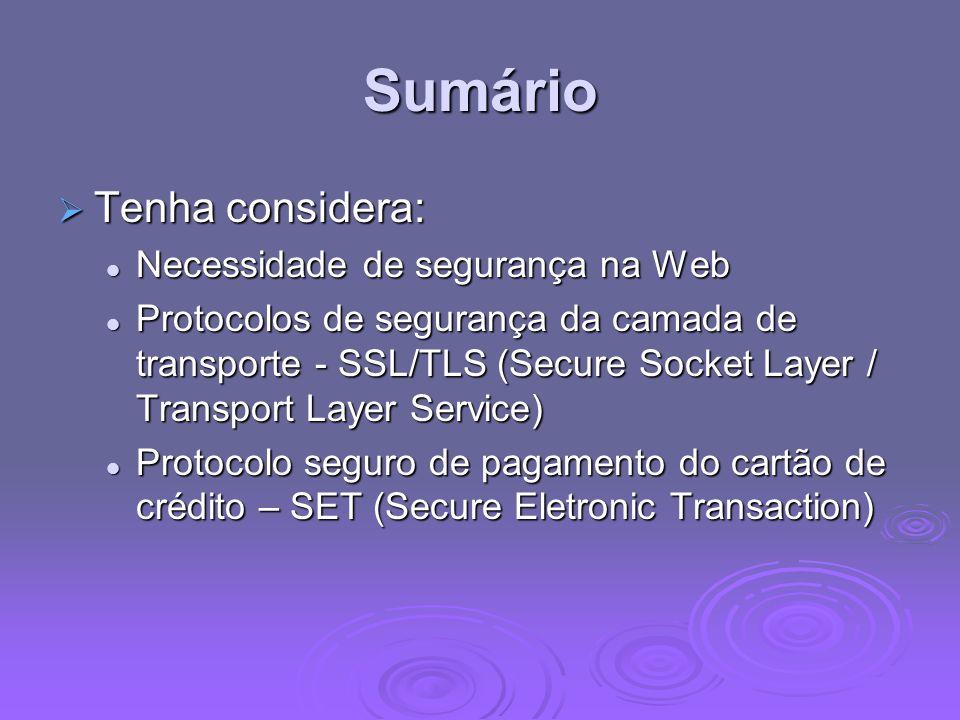 Sumário Tenha considera: Tenha considera: Necessidade de segurança na Web Necessidade de segurança na Web Protocolos de segurança da camada de transpo