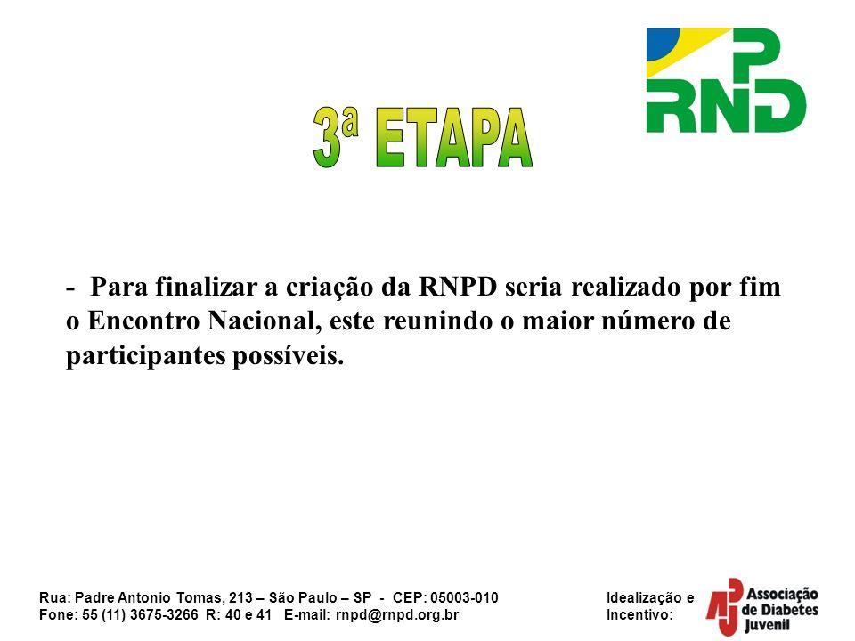 Rua: Padre Antonio Tomas, 213 – São Paulo – SP - CEP: 05003-010 Idealização e Fone: 55 (11) 3675-3266 R: 40 e 41 E-mail: rnpd@rnpd.org.br Incentivo: -