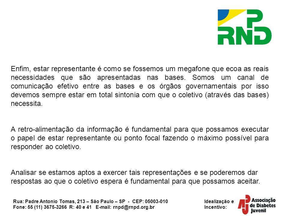 Rua: Padre Antonio Tomas, 213 – São Paulo – SP - CEP: 05003-010 Idealização e Fone: 55 (11) 3675-3266 R: 40 e 41 E-mail: rnpd@rnpd.org.br Incentivo: E