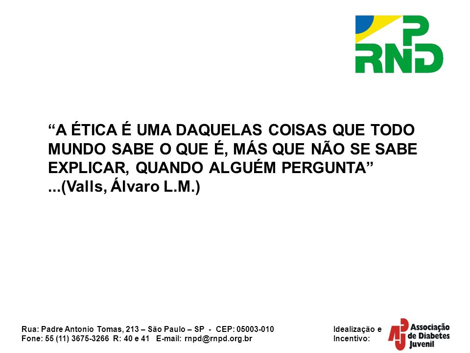 Rua: Padre Antonio Tomas, 213 – São Paulo – SP - CEP: 05003-010 Idealização e Fone: 55 (11) 3675-3266 R: 40 e 41 E-mail: rnpd@rnpd.org.br Incentivo: A