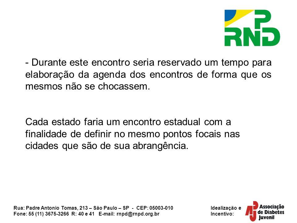 Rua: Padre Antonio Tomas, 213 – São Paulo – SP - CEP: 05003-010 Idealização e Fone: 55 (11) 3675-3266 R: 40 e 41 E-mail: rnpd@rnpd.org.br Incentivo: - Realização de 27 encontros estaduais conforme agenda definida em um primeiro encontro.