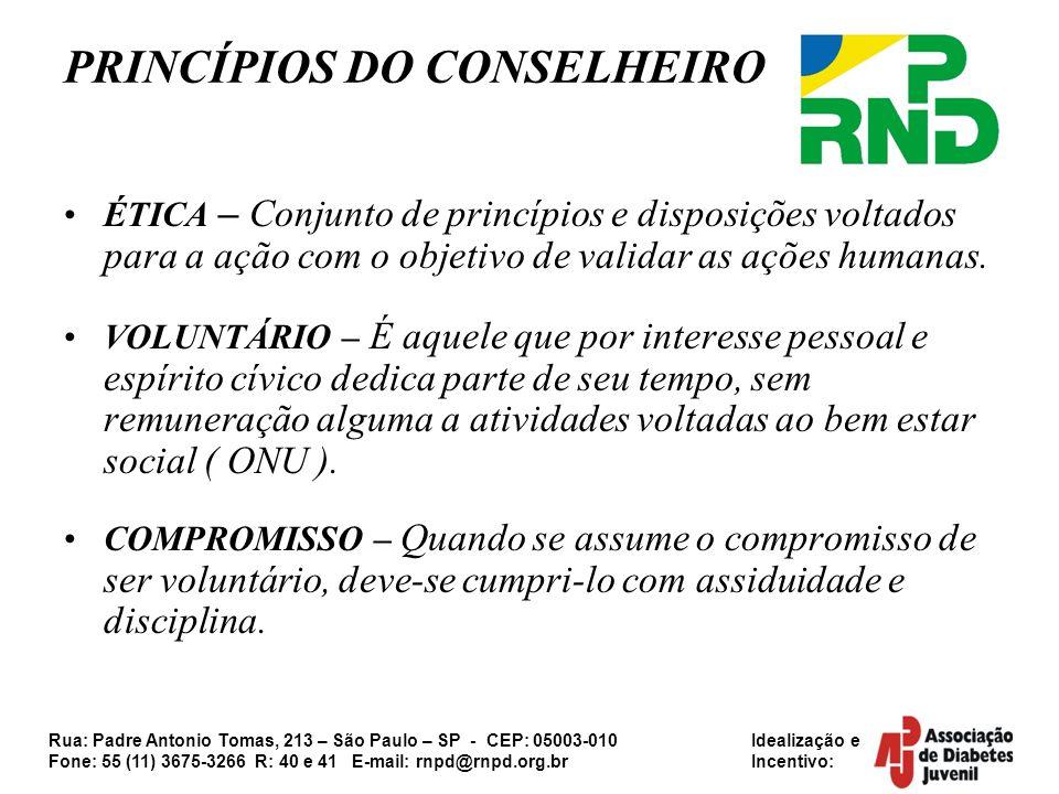 Rua: Padre Antonio Tomas, 213 – São Paulo – SP - CEP: 05003-010 Idealização e Fone: 55 (11) 3675-3266 R: 40 e 41 E-mail: rnpd@rnpd.org.br Incentivo: PRINCÍPIOS DO CONSELHEIRO ÉTICA – Conjunto de princípios e disposições voltados para a ação com o objetivo de validar as ações humanas.