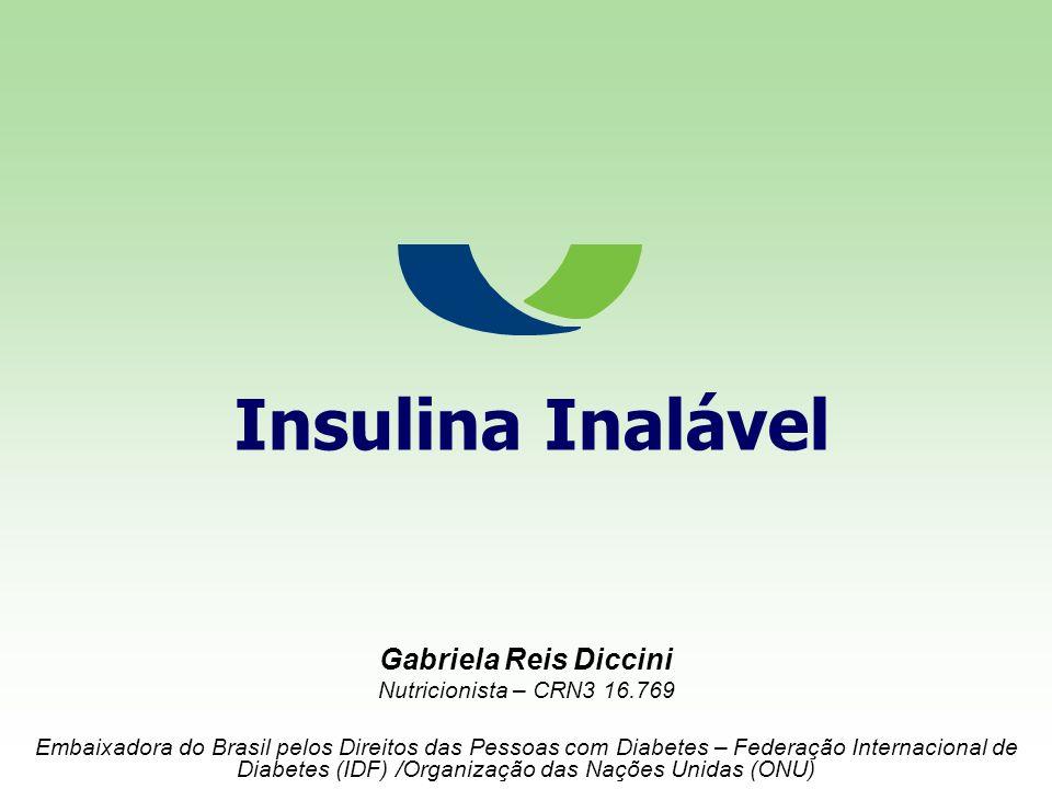 Insulina Inalável Gabriela Reis Diccini Nutricionista – CRN3 16.769 Embaixadora do Brasil pelos Direitos das Pessoas com Diabetes – Federação Internac